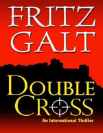 Double Cross : An International Thriller - Fritz Galt