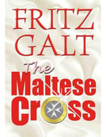 The Maltese Cross : An International Thriller - Fritz Galt
