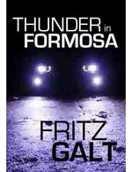 Thunder in Formosa : An International Thriller - Fritz Galt