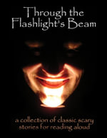 Through the Flashlight's Beam : A Collection of Classic Scary Stories for Reading Aloud - Edgar Allan Poe