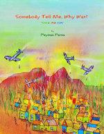Somebody Tell Me, Why War? - Peyman Parsa