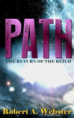 PATH : The Return of the Reich - Robert A. Webster