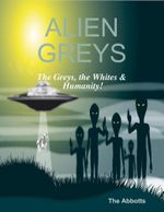 Alien Greys - The Greys, the Whites & Humanity! - The Abbotts