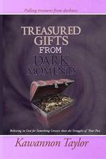 Treasured Gifts from Dark Moments - Kawannon Taylor