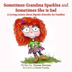 Sometimes Grandma Sparkles and Sometimes She Is Sad - Connee Gorman