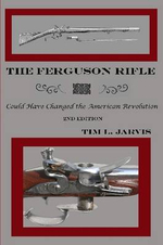 The Ferguson Rifle : Could Have Changed the American Revolution - Tim Jarvis