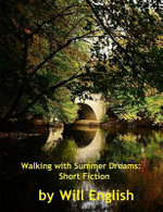 Walking with Summer Dreams : Short Fiction - Will English