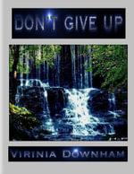 Don't Give Up - Virinia Downham