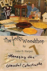 The Lofty Woodshop - Managing the Graceful Catastrophe - John D. Harper
