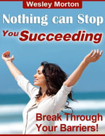 Nothing Can Stop You Succeeding - Break Through Your Barriers! - Wesley Morton