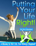 Putting Your Life Right! - 4 Weeks to the Life You Always Wanted! - Rick Madden