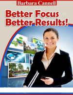 Better Focus Better Results! - Barbara Cannell