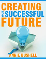 Creating Your Successful Future - Annie Bushell
