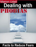 Dealing With Phobias - Facts to Reduce Fears - Marion Udall