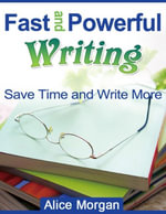 Fast and Powerful Writing - Save Time and Write More - Alice Morgan