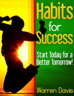 Habits for Success - Start Today for a Better Tomorrow! - Warren Davis