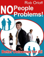 No People Problems! - Better Outcomes for All - Rob Orloff