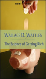 The Science of Getting Rich : The Right to Be Rich, Science and Secret of Getting Rich, Increasing Life, Gratitude... (New Thought Edition - Secret Lib - Wallace D. Wattles
