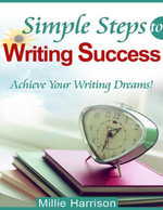 Simple Steps to Writing Success - Achieve Your Writhing Dreams! - Millie Harrison