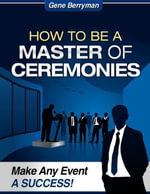 How to Be a Master of Ceremonies - Make Any Event a Success! - Gene Berryman