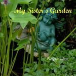 My Sister's Garden - Abigail Eden