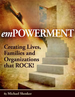 Empowerment - Creating Lives, Families and Organizations That Rock! - Michael Shenker