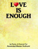 Love Is Enough -  A. Channel for Ascended Master Kuthumi