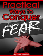 Practical Ways to Conquer Fear - Mark Hamble