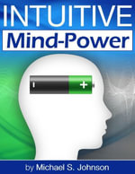 Intuitive Mind-Power - Michael S. Johnson