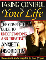 Taking Control of Your Life - The Complete Guide to Understanding and Treating Anxiety Disorders - Mel Griffin