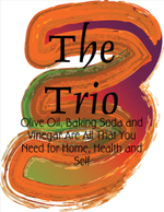 The Trio - Olive Oil, Baking Soda and Vinegar Are All That You Need for Home, Health and Self - M Osterhoudt