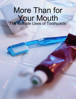 More Than for Your Mouth - The Multiple Uses of Toothpaste - M Osterhoudt