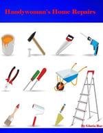 Handywoman's Home Repairs - Gloria Rae