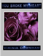 You Broke My Heart - Virinia Downham