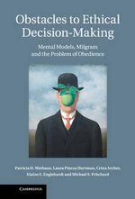 Obstacles to Ethical Decision-Making : Mental Models, Milgram and the Problem of Obedience - Patricia H. Werhane