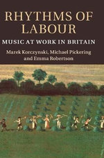 Rhythms of Labour : Music at Work in Britain - Marek Korczynski