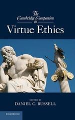 The Cambridge Companion to Virtue Ethics : The Basics