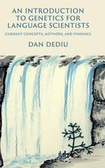 An Introduction to Genetics for Language Scientists : Current Concepts, Methods, and Findings - Dan Dediu