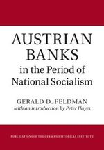 Austrian Banks in the Period of National Socialism : Publications of the German Historical Institute - Gerald D. Feldman