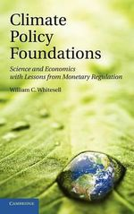 Climate Policy Foundations : Science and Economics with Lessons from Monetary Regulation - William C. Whitesell