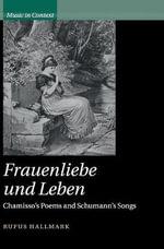 Frauenliebe und Leben : Chamisso's Poems and Schumann's Songs - Rufus Hallmark
