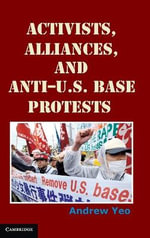 Activists, Alliances, and Anti-U.S. Base Protests : Challenge and Reform - Andrew Yeo