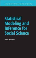 Statistical Modeling and Inference for Social Science : Analytical Methods for Social Research - Sean Gailmard