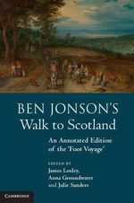Ben Jonson's Walk to Scotland : An Annotated Edition of the 'Foot Voyage'