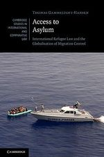 Access to Asylum : International Refugee Law and the Globalisation of Migration Control - Thomas Gammeltoft-Hansen