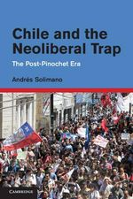 Chile and the Neoliberal Trap : The Post-Pinochet Era - Andres Solimano