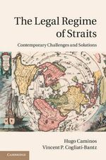 The Legal Regime of Straits : Contemporary Challenges and Solutions - Hugo Caminos