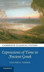 Expressions of Time in Ancient Greek - Coulter H. George