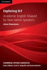 Exploring ELF : Academic English Shaped by Non-native Speakers - Anna Mauranen