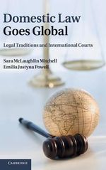 Domestic Law Goes Global : Legal Traditions and International Courts - Sara McLaughlin Mitchell